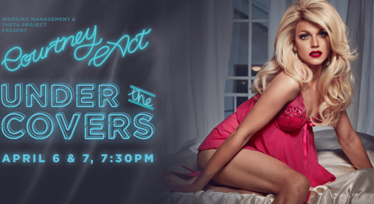 Courtney Act: Under the Covers – 6 to 7 April 2018 – Q Theatre – Auckland
