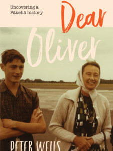 Dear Oliver: Uncovering a Pākehā History by Peter Wells